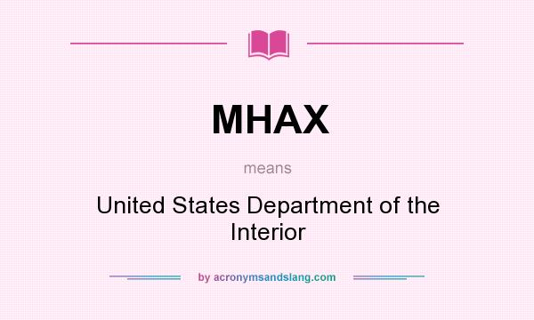 What does MHAX mean? It stands for United States Department of the Interior