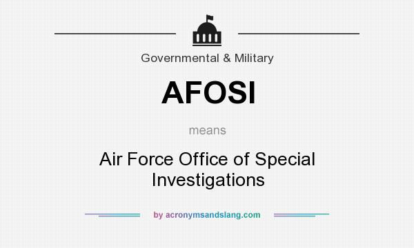 What does AFOSI mean? It stands for Air Force Office of Special Investigations