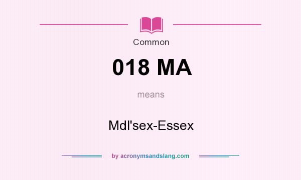 What does 018 MA mean? It stands for Mdl`sex-Essex
