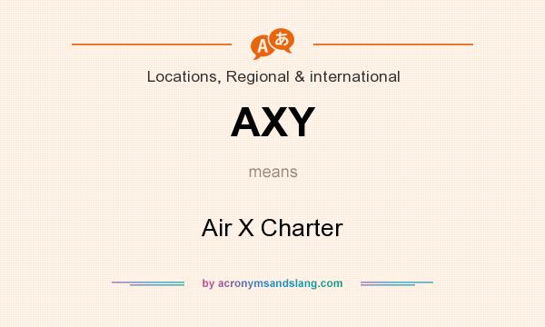 What does AXY mean? It stands for Air X Charter