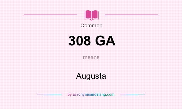 What does 308 GA mean? It stands for Augusta