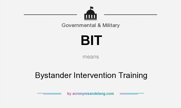 What does BIT mean? It stands for Bystander Intervention Training