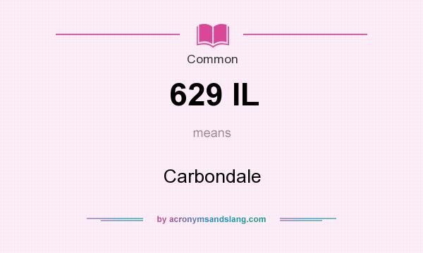 What does 629 IL mean? It stands for Carbondale