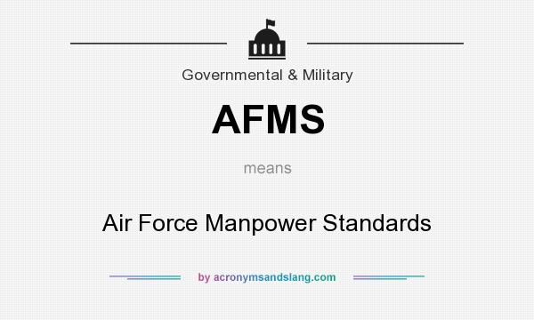 What does AFMS mean? It stands for Air Force Manpower Standards