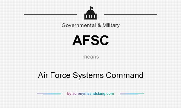 What does AFSC mean? It stands for Air Force Systems Command