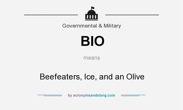 What does BIO mean? It stands for Beefeaters, Ice, and an Olive