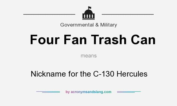 What does Four Fan Trash Can mean? It stands for Nickname for the C-130 Hercules