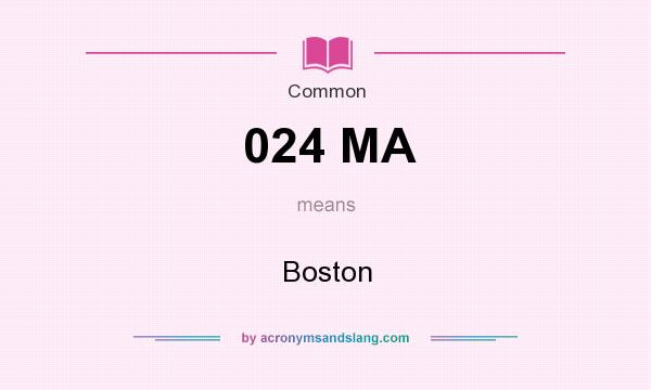 What does 024 MA mean? It stands for Boston