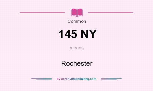 What does 145 NY mean? It stands for Rochester
