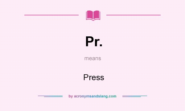 What does Pr. mean? It stands for Press