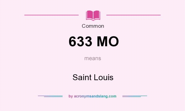 What does 633 MO mean? It stands for Saint Louis