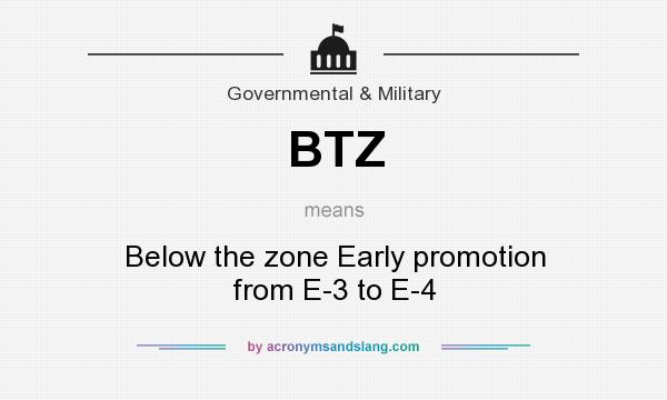 What does BTZ mean? It stands for Below the zone Early promotion from E-3 to E-4