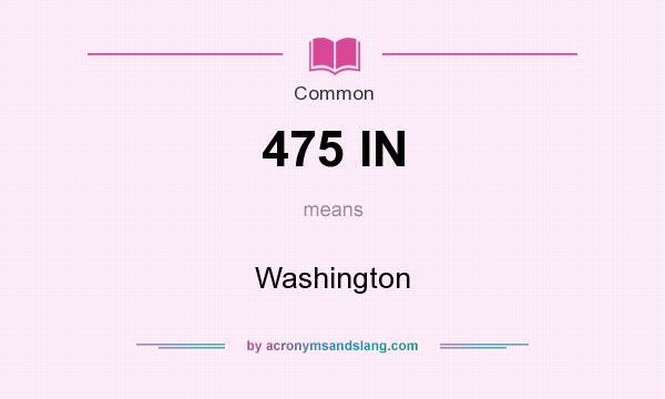 What does 475 IN mean? It stands for Washington
