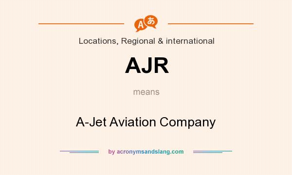 What does AJR mean? It stands for A-Jet Aviation Company
