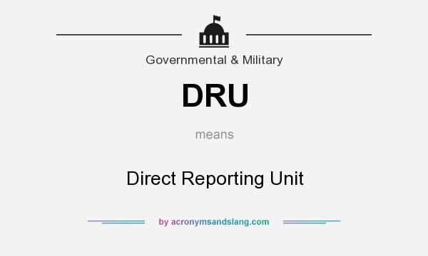 What does DRU mean? It stands for Direct Reporting Unit