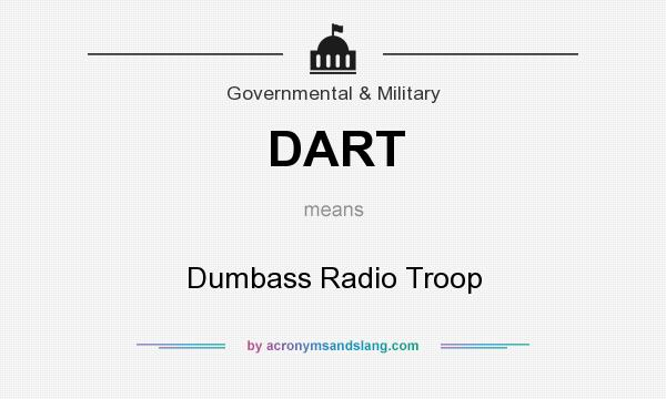 What does DART mean? It stands for Dumbass Radio Troop