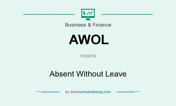 What does AWOL mean? It stands for Absent Without Leave