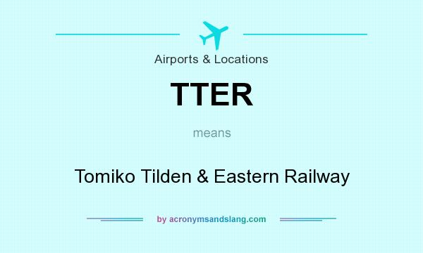 What does TTER mean? It stands for Tomiko Tilden & Eastern Railway