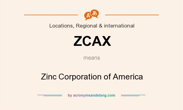 What does ZCAX mean? It stands for Zinc Corporation of America