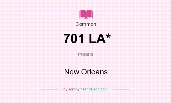 What does 701 LA* mean? It stands for New Orleans
