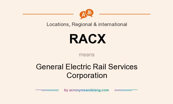 What does RACX mean? It stands for General Electric Rail Services Corporation