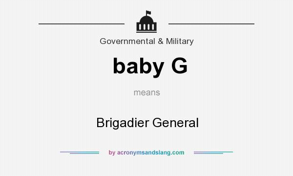 What does baby G mean? It stands for Brigadier General