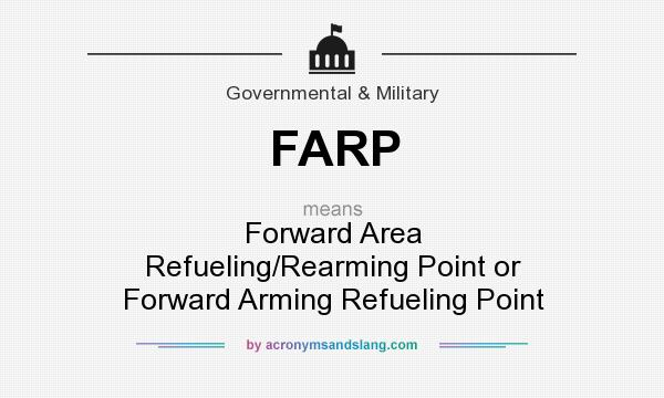 What does FARP mean? It stands for Forward Area Refueling/Rearming Point or Forward Arming Refueling Point