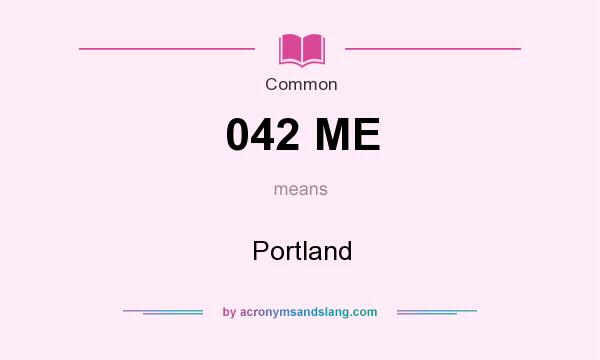 What does 042 ME mean? It stands for Portland