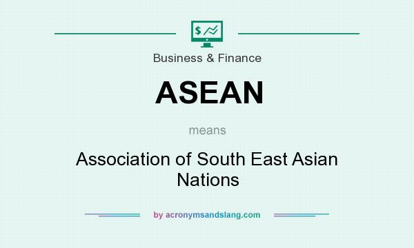What does ASEAN mean? It stands for Association of South East Asian Nations