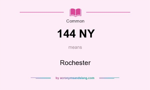 What does 144 NY mean? It stands for Rochester