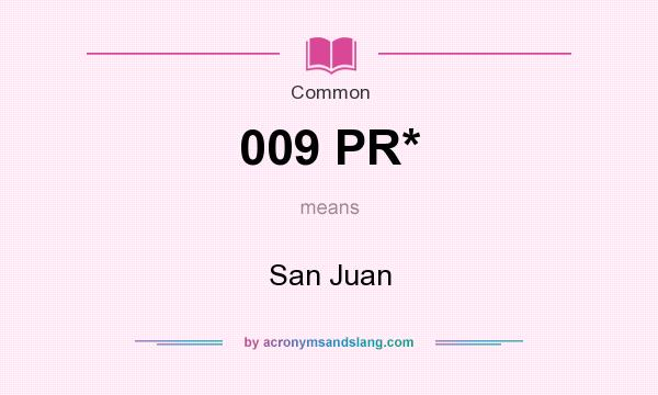What does 009 PR* mean? It stands for San Juan