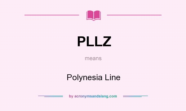 What does PLLZ mean? It stands for Polynesia Line