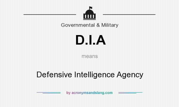 What does D.I.A mean? It stands for Defensive Intelligence Agency