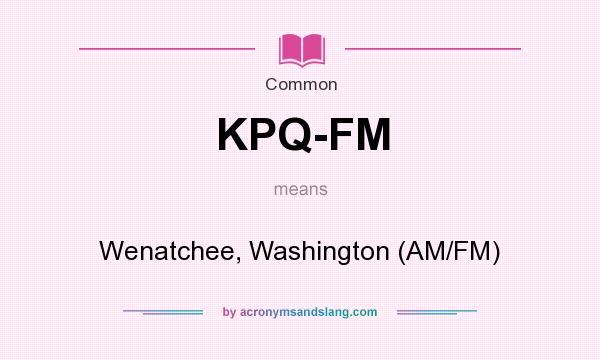 What does KPQ-FM mean? It stands for Wenatchee, Washington (AM/FM)