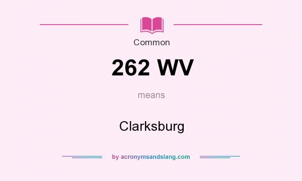 What does 262 WV mean? It stands for Clarksburg