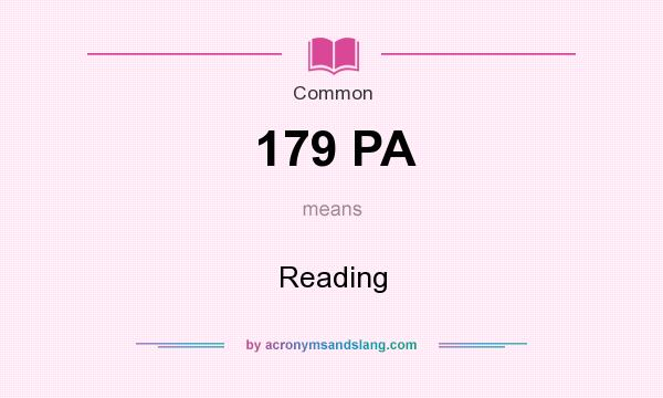 What does 179 PA mean? It stands for Reading