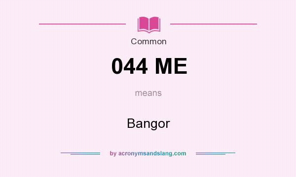 What does 044 ME mean? It stands for Bangor