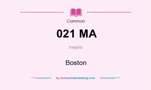 What does 021 MA mean? It stands for Boston