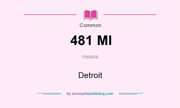 What does 481 MI mean? It stands for Detroit