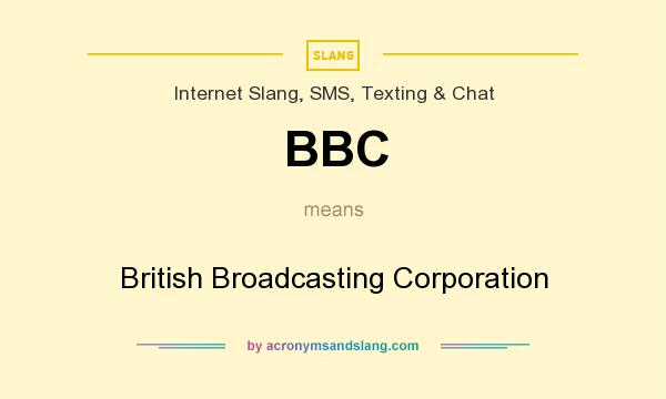 What does BBC mean? It stands for British Broadcasting Corporation