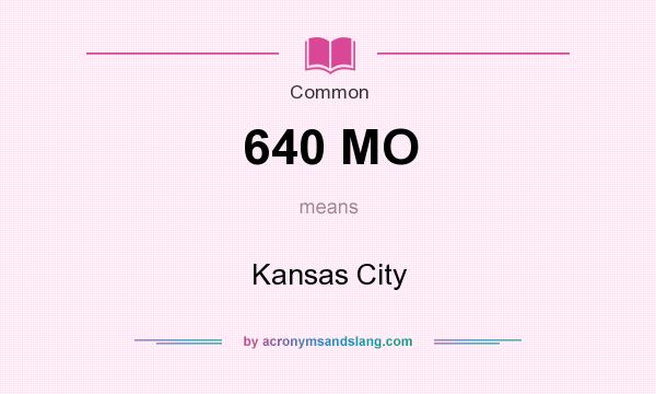 What does 640 MO mean? It stands for Kansas City