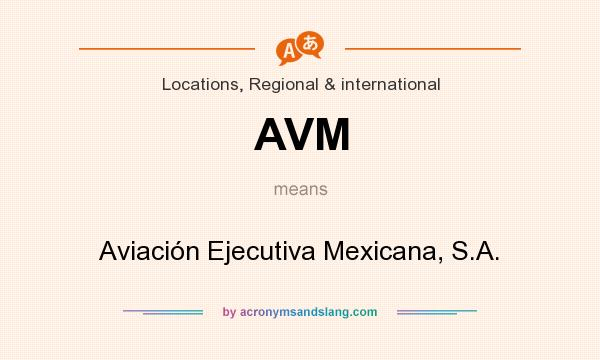 What does AVM mean? It stands for Aviación Ejecutiva Mexicana, S.A.