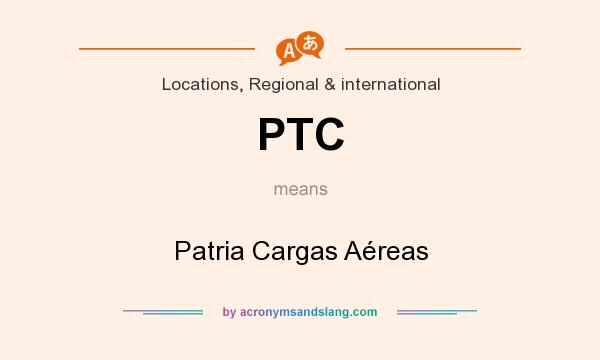What does PTC mean? It stands for Patria Cargas Aéreas