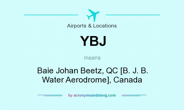 What does YBJ mean? It stands for Baie Johan Beetz, QC [B. J. B. Water Aerodrome], Canada