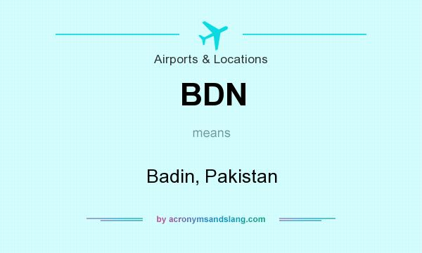 What does BDN mean? It stands for Badin, Pakistan