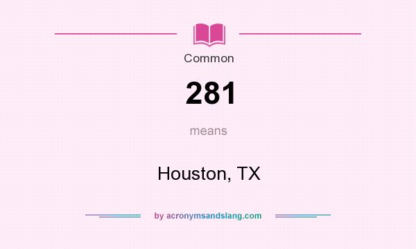 What does 281 mean? It stands for Houston, TX