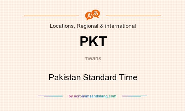 What does PKT mean? It stands for Pakistan Standard Time