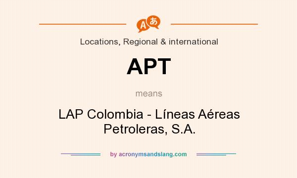 What does APT mean? It stands for LAP Colombia - Líneas Aéreas Petroleras, S.A.