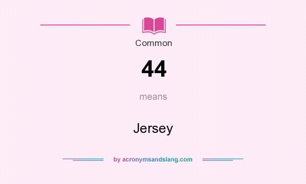 What does 44 mean? It stands for Jersey