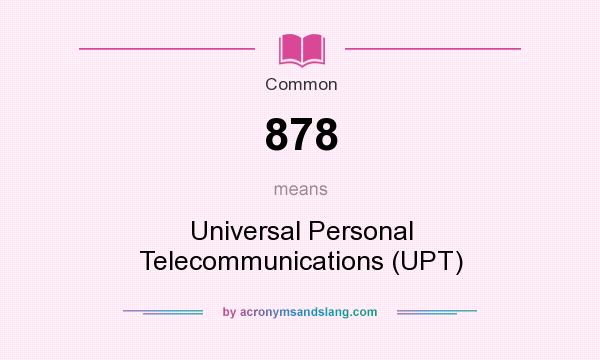 What does 878 mean? It stands for Universal Personal Telecommunications (UPT)